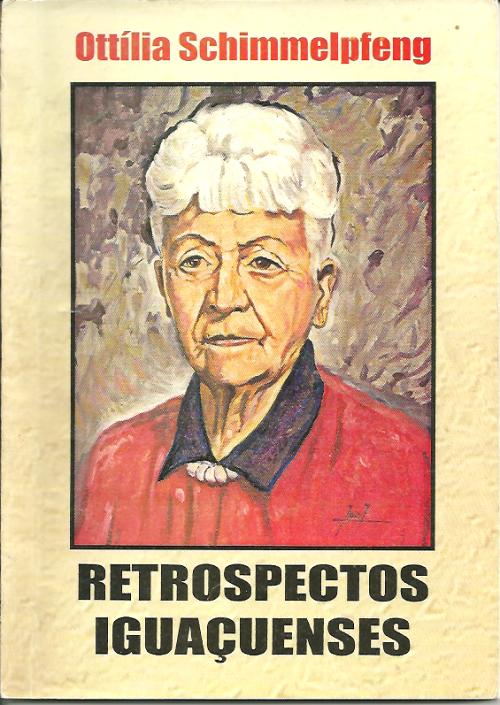 D. Otília Schimmelpfeng em Retrospectos Iguaçuenses por José Vicente Tezza. (foto: R.S.D.)